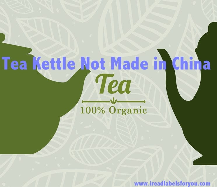 Tea Kettle Not Made in China | I Read Labels For You