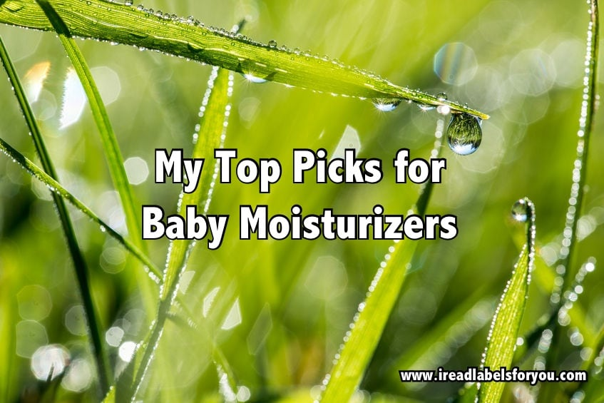 I Read Labels For You Top Picks for Baby Moisturizers