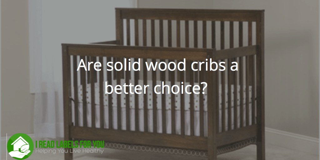Solid Wood Cribs A Better Choice I Read Labels For You