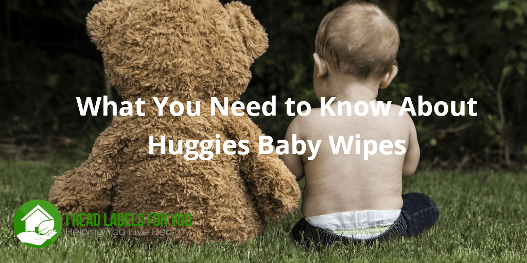 What You Need to Know About Huggies Baby Wipes. A photo of a baby and a teddy bear.