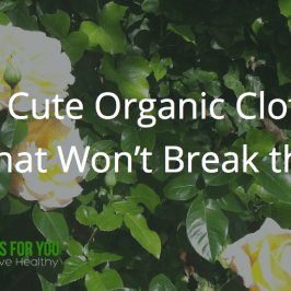 Cute Organic Clothes That Won't Break the Bank