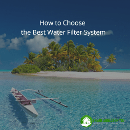 How to Choose the Best Water Filter System